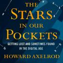 The Stars in Our Pockets: Getting Lost and Sometimes Found in the Digital Age Audiobook