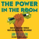 The Power in the Room: Radical Education Through Youth Organizing and Employment Audiobook