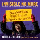 Invisible No More: Police Violence Against Black Women and Women of Color, Andrea J. Ritchie