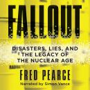 Fallout: Disasters, Lies, and the Legacy of the Nuclear Age Audiobook