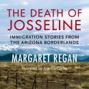 Death of Josseline: Immigration Stories from the Arizona Borderlands, Margaret Regan
