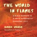 World in Flames: A Black Boyhood in a White Supremacist Doomsday Cult, Jerald Walker