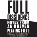 Full Dissidence: Notes from an Uneven Playing Field Audiobook