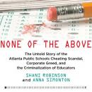 None of the Above: The Untold Story of the Atlanta Public Schools Cheating Scandal, Corporate Greed, Audiobook