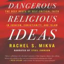 Dangerous Religious Ideas: The Deep Roots of Self-Critical Faith in Judaism, Christianity, and Islam Audiobook