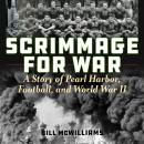 Scrimmage for War: A Story of Pearl Harbor, Football, and World War II Audiobook