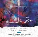 Remember Me: A Novella about Finding Our Way to the Cross Audiobook