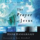 Prayer of Jesus: Secrets of Real Intimacy with God, Hank Hanegraaff