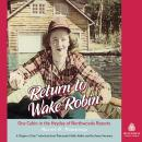 Return to Wake Robin: One Cabin in the Heyday of Northwoods Resorts Audiobook