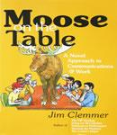 Moose on the Table: A Novel Approach to Communications @ Work, Jim Clemmer