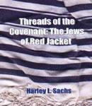 Threads of the Covenant:Jews of Red Jacket, Harley L. Sachs