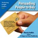 Persuading People to Buy: Insights on Marketing Psychology That Pay Off for Your Company, Professional Practice or Nonprofit Organization, Marcia Yudkin