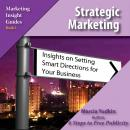 Strategic Marketing: Insights on Setting Smart Directions for Your Business, Marcia Yudkin