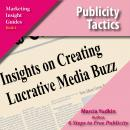 Publicity Tactics: Insights on Creating Lucrative Media Buzz, Marcia Yudkin