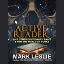 Active Reader: And Other Cautionary Tales from the Book World, Mark Leslie