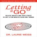 Letting It Go: Relieve Anxiety and Toxic Stress in Just a Few Minutes Using Only Words Audiobook