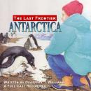 Antarctica - The Last Frontier, Geoffrey T Williams