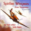 Spitfire Wingman from Tennessee: my love affair with flight, Colonel James R. Haun