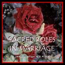 Sacred Roles in Marriage: Keys to Creating Fantastic Relationships, William G. Defoore