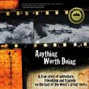 Anything Worth Doing: A true story of adventure, friendship and tragedy on the last of the West's gr Audiobook