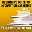 Beginner's Guide to Information Marketing: Your First PDF Report, Marcia Yudkin