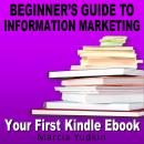 Beginner's Guide to Information Marketing: Your First Kindle Ebook, Marcia Yudkin
