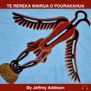 TE REREKA WAIRUA O POURAKAHUA: Written and performed by Jeffrey Addison Audiobook