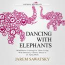 Dancing with Elephants: Mindfulness Training For Those Living With Dementia, Chronic Illness or an Aging Brain, Jarem Sawatsky