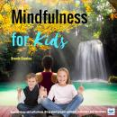 Mindfulness for Kids: Improve sleep and self-esteem, bring about greater calmness, relaxation, and awareness., Brenda Shankey