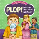 Plop! Goes the Blue Swirl Ice Cream, Janet Clark Shay