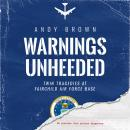 Warnings Unheeded: Twin Tragedies at Fairchild Air Force Base Audiobook