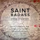 Saint Badass: Personal Transcendence in Tucker Max Hell, Roger 'Tad' Price Jr., Cody Griffin, John Bruno, Roy Tester, Doug Carnine