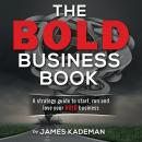 BOLD Business Book: A strategy guide to start, run and love your bold business., James Kademan