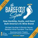 The Barefoot Spirit: How Hardship, Hustle, and Heart Built America's #1 Wine Brand Audiobook