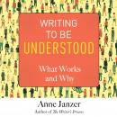 Writing to Be Understood: What Works and Why Audiobook