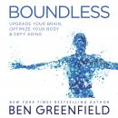 Boundless: Upgrade Your Brain, Optimize Your Body & Defy Aging, Ben Greenfield