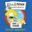 Stick and Fetch Off The Leash Audiobook