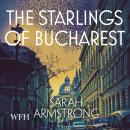 The Starlings of Bucharest: Moscow Wolves, Book 2 Audiobook