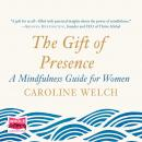 The Gift of Presence: a mindfulness guide for women Audiobook
