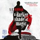 A Darker Shade of Magic: A Darker Shade of Magic Book 1 Audiobook