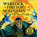 The Warlock of Firetop Mountain: The Hero's Quest: Fighting Fantasy Audio Drama Book 1 Audiobook