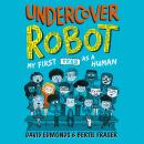 Undercover Robot: My First Year as a Human Audiobook