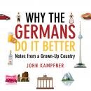 Why The Germans Do It Better: Notes from a Grown-Up Country Audiobook