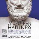 More Than Happiness: Buddhist and Stoic Wisdom for a Sceptical Age Audiobook