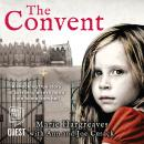 The Convent: The Shocking True Story of Surviving and Evil Nun's Care Home From Hell Audiobook