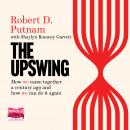 The Upswing: How America Came Together a Century Ago and How We Can Do It Again Audiobook