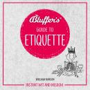 Bluffer's Guide To Etiquette: Instant Wit and Wisdom Audiobook