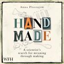 Handmade: A Scientist's Search for Meaning Through Making Audiobook