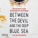 Between the Devil and the Deep Blue Sea: The mission to rescue the hostages the world forgot Audiobook