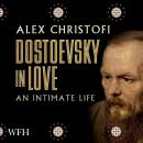Dostoevsky in Love: An Intimate Life Audiobook